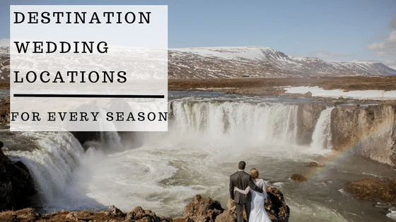 Destination Wedding Locations for Every Season
